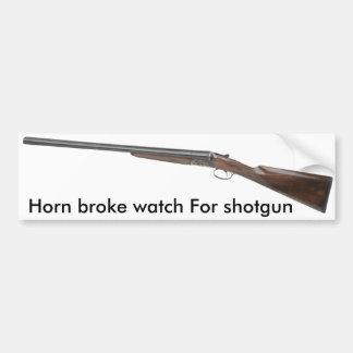 Horn broke watch For shotgun Bumper Sticker