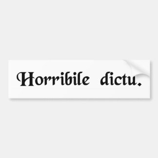 Horrible to tell. bumper stickers
