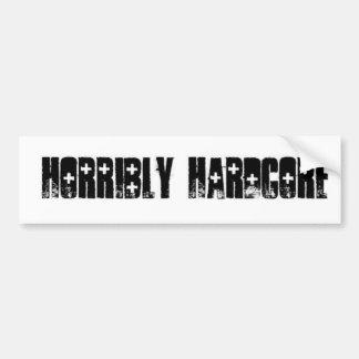 Horribly Hardcore Sticker Bumper Sticker