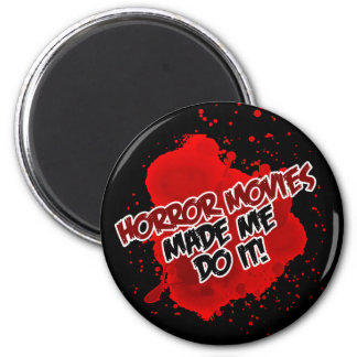 Horror Movies Made Me Do It! 2 Inch Round Magnet