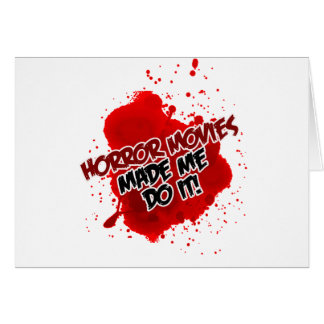 Horror Movies Made Me Do It! Card