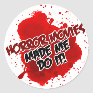 Horror Movies Made Me Do It! Classic Round Sticker