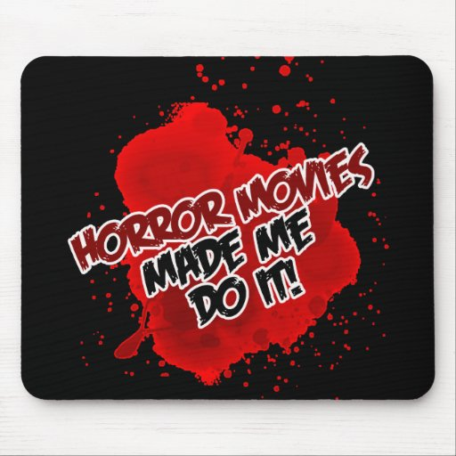 Horror Movies Made Me Do It! Mouse Mats