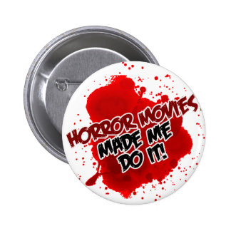 Horror Movies Made Me Do It! Pinback Button