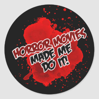 Horror Movies Made Me Do It! Round Stickers