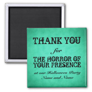 Horror of Your Presence. Green Halloween Thanks Magnets