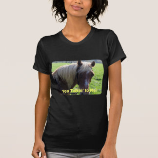 Horse Humor: You Talkin to Me? T-Shirt