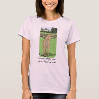 """Horse Looking Over Back, """"Don't make me come back T-Shirt"""