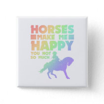 Horse Lover Horses Make Me Happy You Not So Much Button