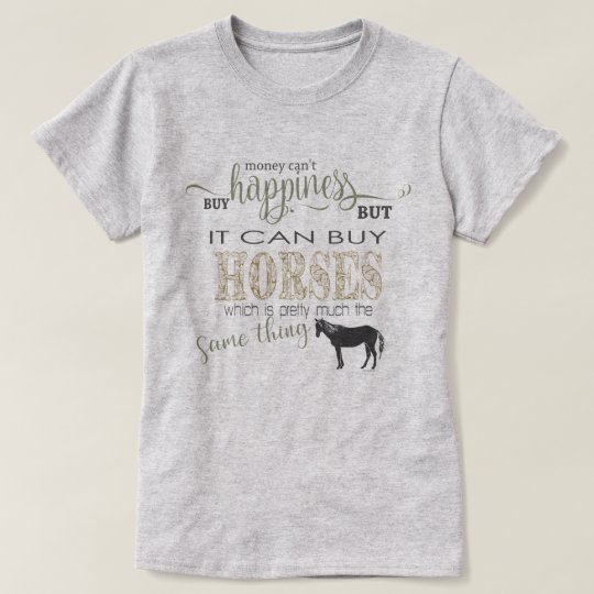 532f0e4cc HORSE LOVER | Money Can't Buy Happiness T-Shirt | Zazzle.com