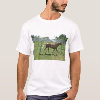 Horse Pacin' At Fench, Don't Fence Me In T-Shirt