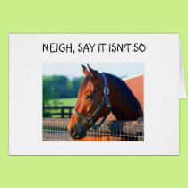 """HORSE SAYS """"NEIGH SAY IT ISN'T SO THAT YOU ARE 40"""" CARD"""