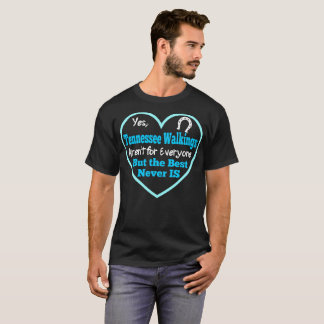 Horse Tennessee Walkings Arent For Everyone But Th T-Shirt