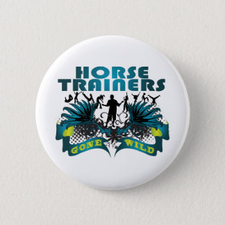 Horse Trainers Gone Wild Pinback Button