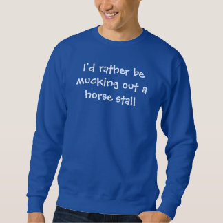 Horses, at leisure, mucking a stall sweatshirt