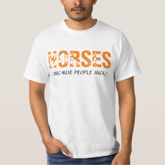 """Horses (Because People Suck) t-shirt"