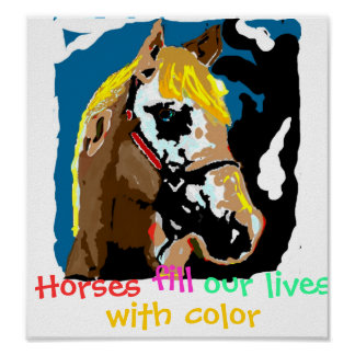 Horses fill our lives with color poster