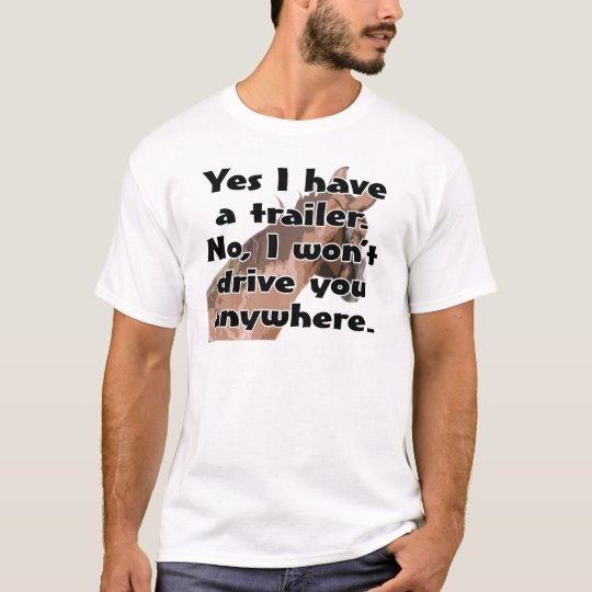 Horse's Head - Yes I have a trailer T-Shirt