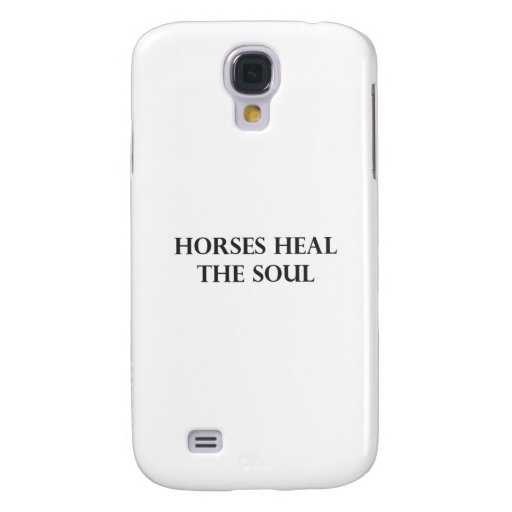 Horses Heal The Soul Galaxy S4 Cases