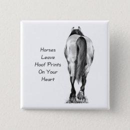 Horses Leave Hoofprints On Your Heart: Pencil Art Button