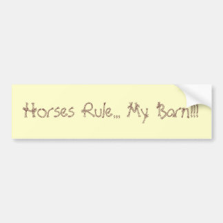 Horses Rule... My Barn!!! Bumper Sticker