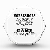 Horseshoes Ain't Just A Game It's A Way Of Life Acrylic Award