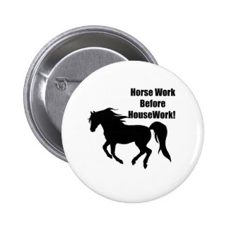 Horsework Before House Work Pinback Button