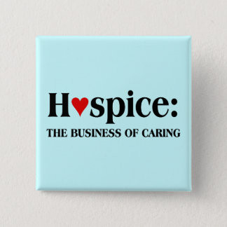 Hospice is in the business of caring for others button