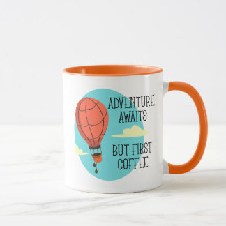 Hot Air Balloon Adventure Awaits But First Coffee Mug