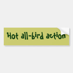 Bumper Sticker with Hot All-Bird Action design