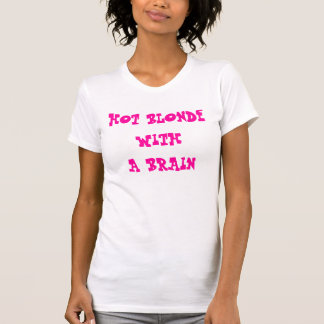 HOT BLONDE WITH A BRAIN T-Shirt