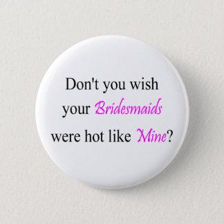 Hot Bridesmaids Button