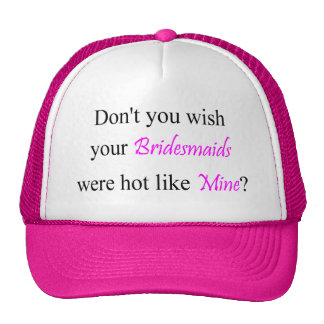 Hot Bridesmaids Trucker Hat