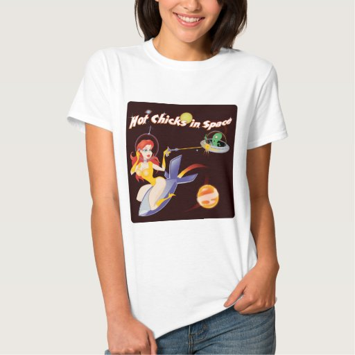 Hot Chicks in Space T Shirts