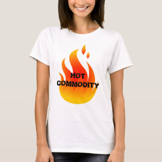 Hot Commodity T-Shirt