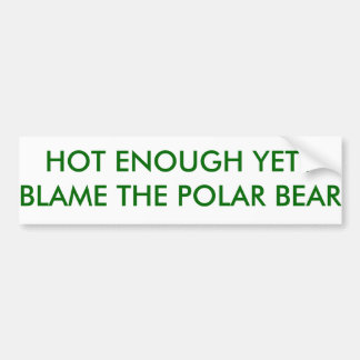 HOT ENOUGH YET? BLAME THE POLAR BEAR BUMPER STICKER