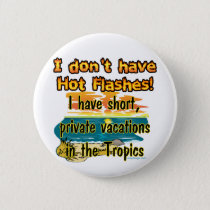 Hot Flashes? Pinback Button