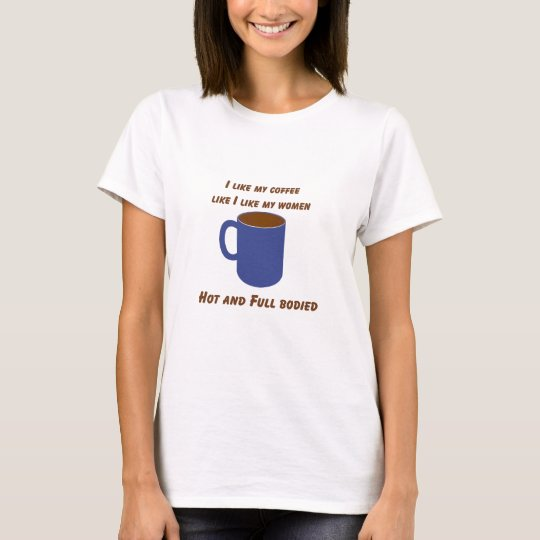 Hot & Full bodied! Coffee like women tees & gifts