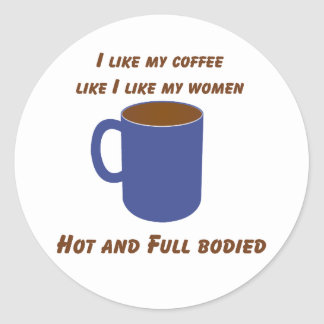 Hot & Full bodied! Coffee like women tees & gifts Classic Round Sticker