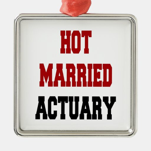Hot Married Actuary Ornaments