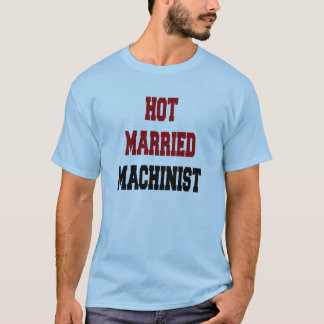 Hot Married Machinist T-Shirt