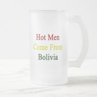 Hot Men Come From Bolivia 16 Oz Frosted Glass Beer Mug