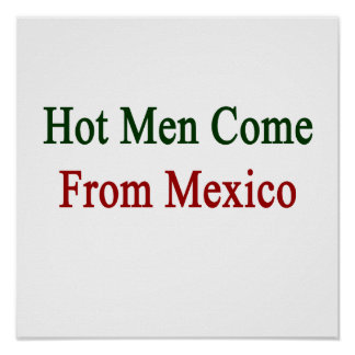 Hot Men Come From Mexico Print