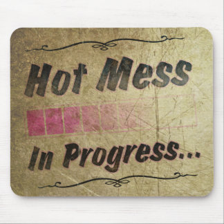 Hot Mess In Progress Mouse Pad