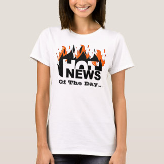 Hot News of The Day T-Shirt