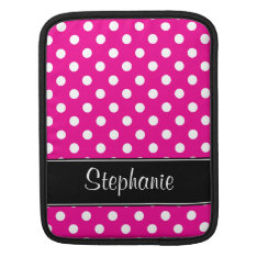 Hot Pink and White Polka Dots Personalized Sleeve For iPads at Zazzle