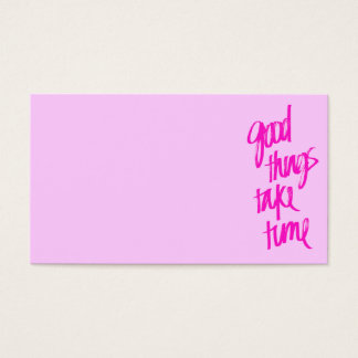 HOT PINK GIRLY GOOD THINGS TAKE TIME QUOTES MOTIVA BUSINESS CARD