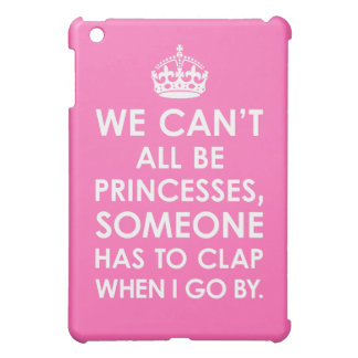 Hot Pink We Can't All Be Princesses iPad Mini Case