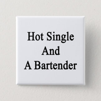 Hot Single And A Bartender Pinback Button