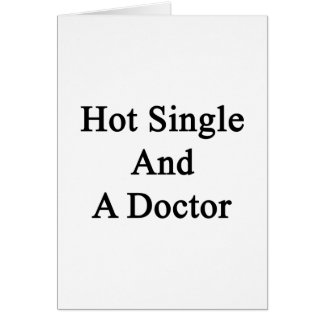 Hot Single And A Doctor Card